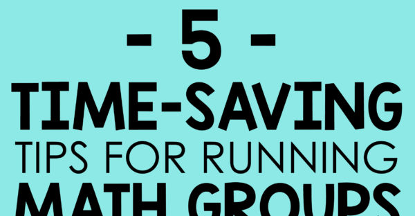 Time-Saving Tips for running math groups! Looking to teach Guided Math, or do small groups instruction during your math block? Here are some great ways to save time while planning rotations and organizing activities for your small math groups with your first, second or third graders.