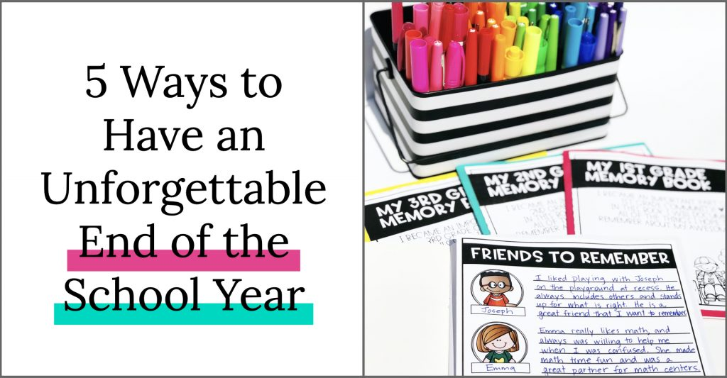 5 way to have an unforgettable end of the school year. Tips and activities for the end of the year in your classroom.