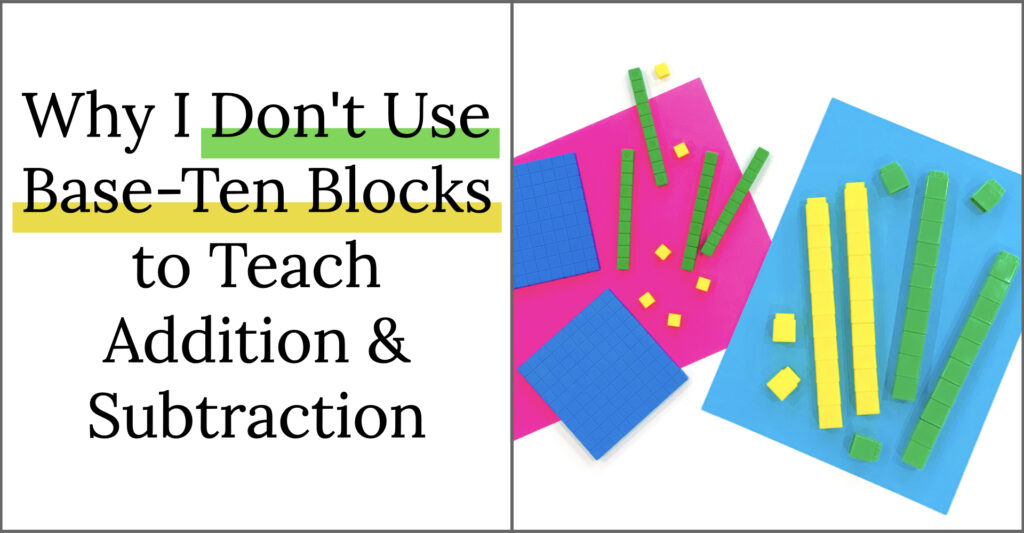 Why I don't use base-ten blocks to teach addition and subtraction